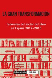 La gran transformación. Panorama del sector del libro en España 2012-2015
